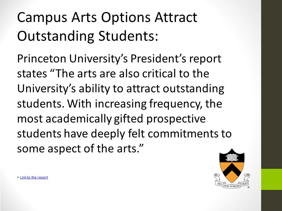 Campus Arts Options Attract Outstanding Students: Princeton University's President's report states The arts are also critical to the University's ability to attract outstanding students.