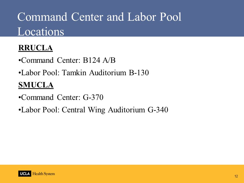 Command Center and Labor Pool Locations RRUCLA Command Center: B124 A/B Labor Pool: Tamkin Auditorium B-130 SMUCLA Command Center: G-370 Labor Pool: Central Wing Auditorium G-340 12