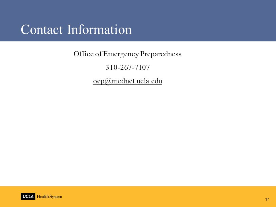 17 Contact Information Office of Emergency Preparedness 310-267-7107 oep@mednet.ucla.edu
