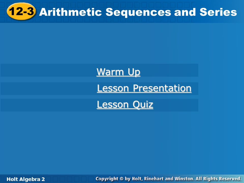 Holt Algebra 2 12-3 Arithmetic Sequences and Series Warm Up Find the 5th term of each sequence.