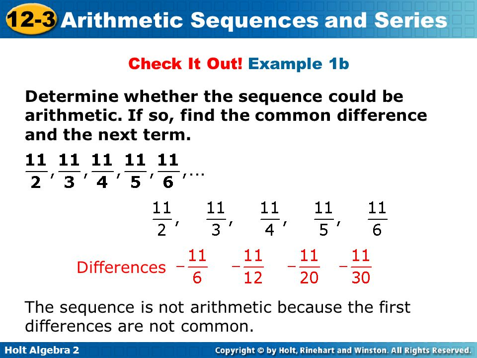 Holt Algebra 2 12-3 Arithmetic Sequences and Series The sequence is not arithmetic because the first differences are not common. Check It Out! Example
