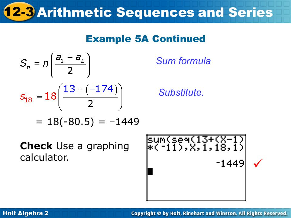 Holt Algebra 2 12-3 Arithmetic Sequences and Series Example 5A Continued Check Use a graphing calculator. = 18(-80.5) = –1449 Substitute. Sum formula