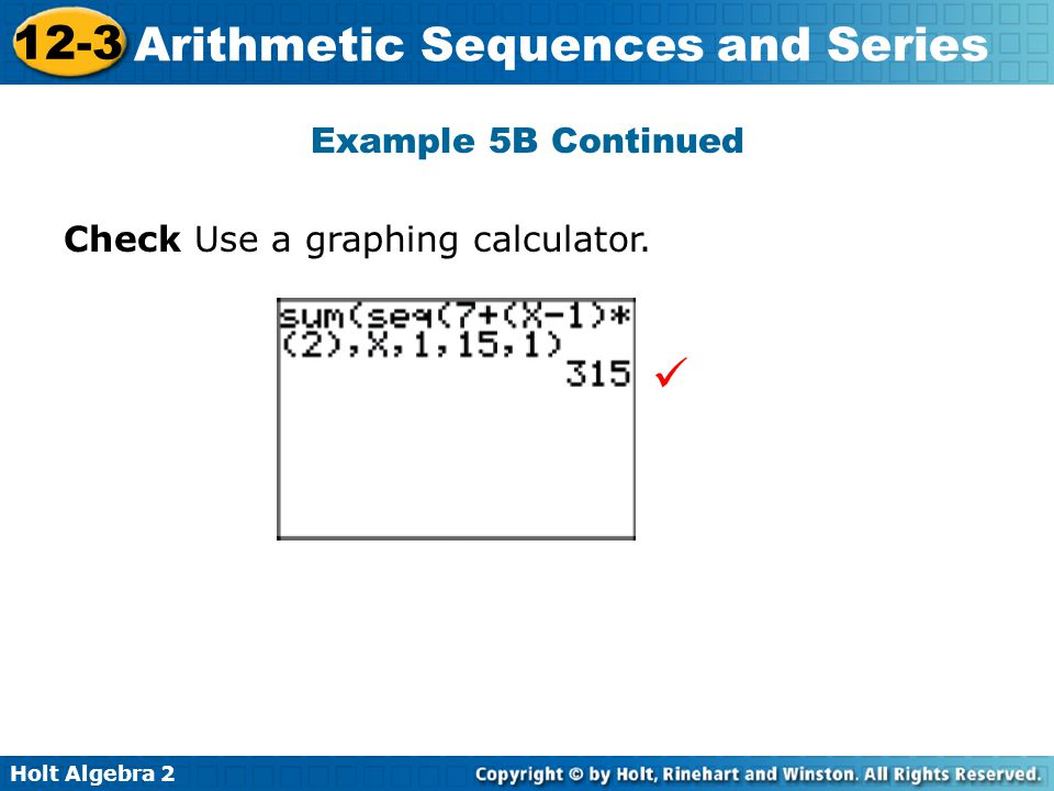 Holt Algebra 2 12-3 Arithmetic Sequences and Series Example 5B Continued Check Use a graphing calculator.