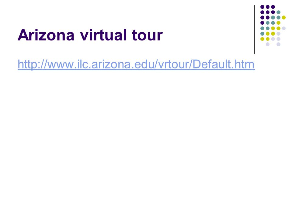 Arizona virtual tour http://www.ilc.arizona.edu/vrtour/Default.htm