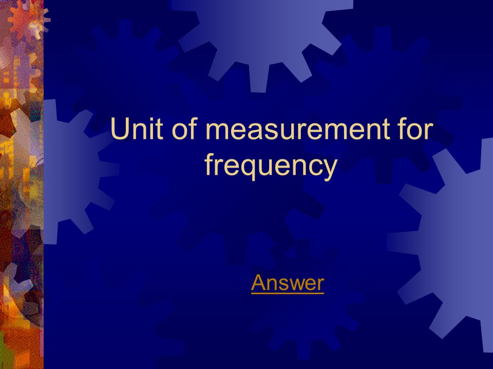 Unit of measurement for frequency Answer