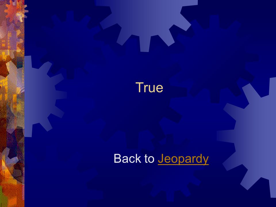 True Back to JeopardyJeopardy