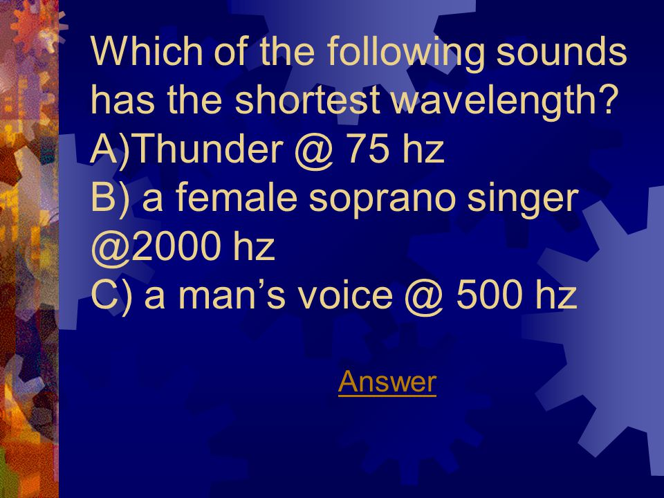 Which of the following sounds has the shortest wavelength.