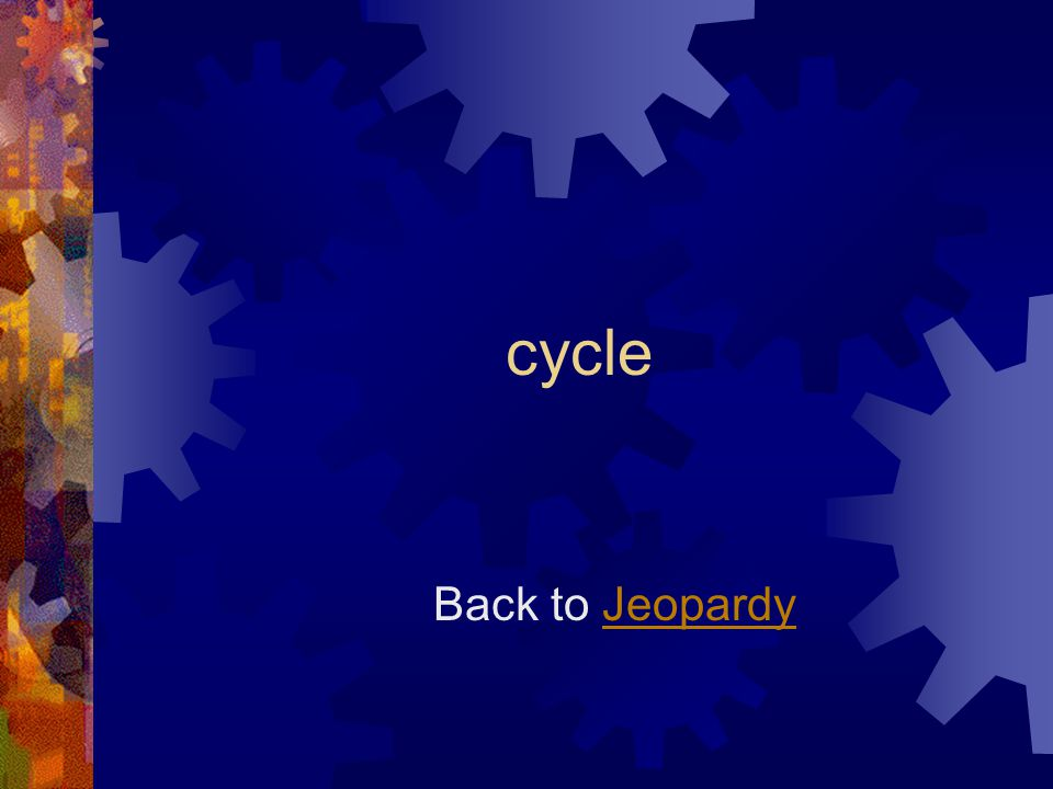 cycle Back to JeopardyJeopardy