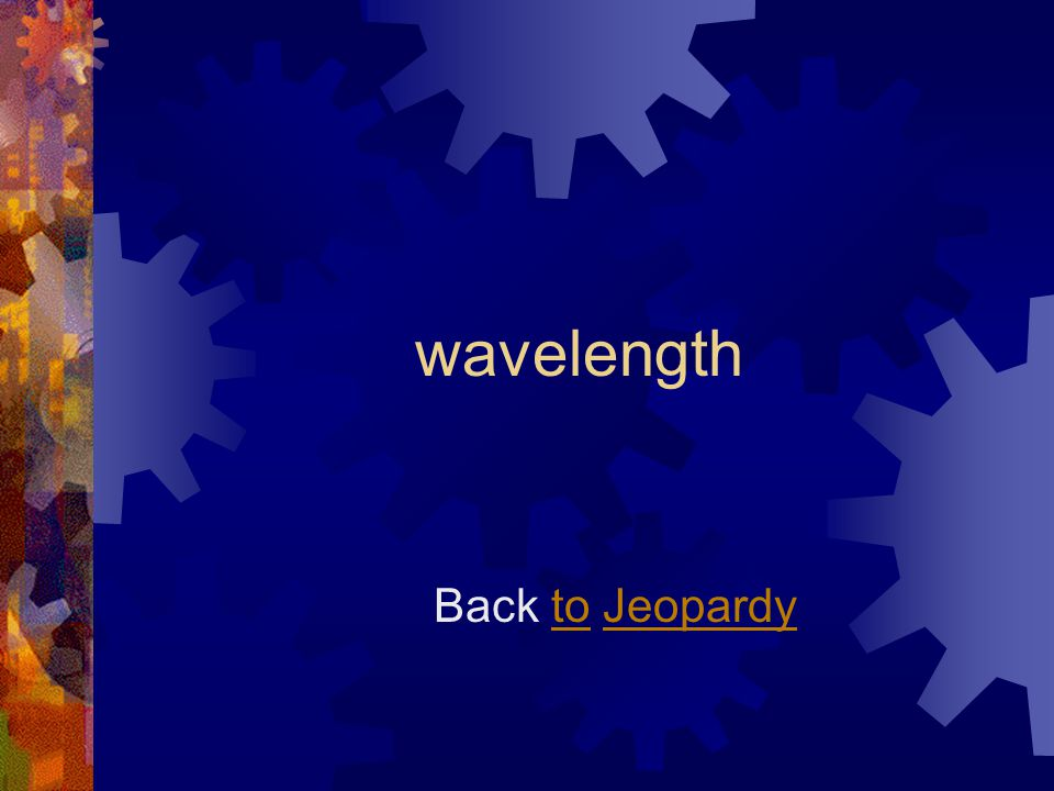 wavelength Back to JeopardytoJeopardy