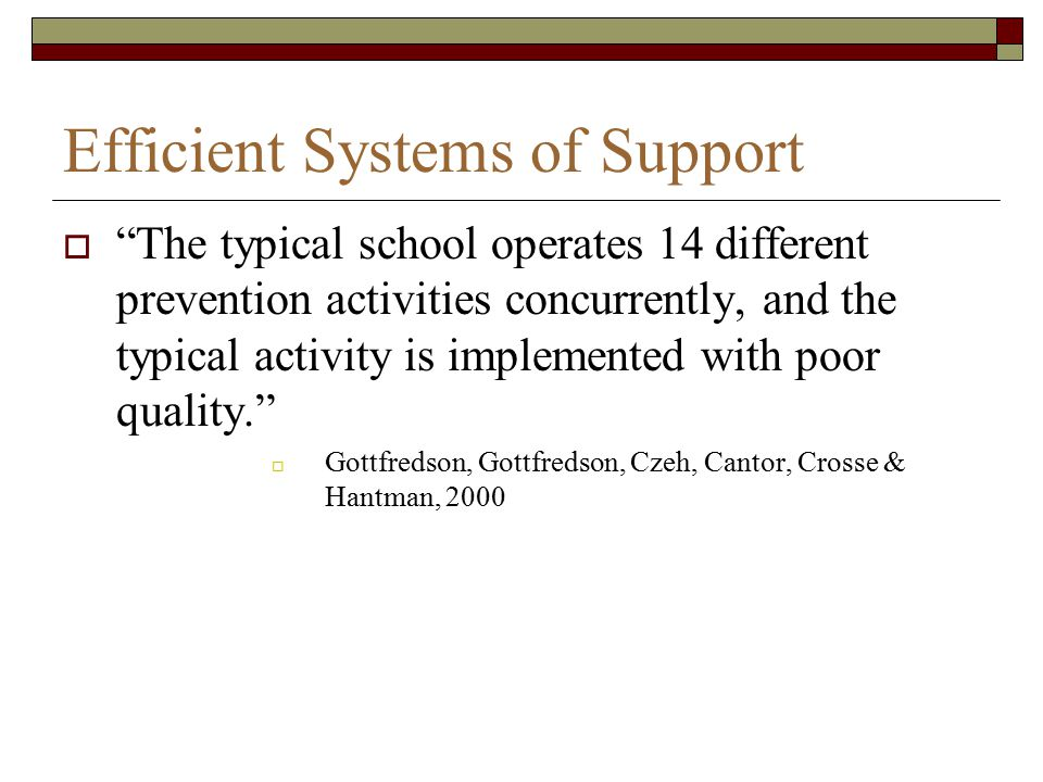 """Efficient Systems of Support  """"The typical school operates 14 different prevention activities concurrently, and the typical activity is implemented w"""