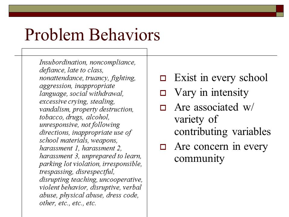 Problem Behaviors Insubordination, noncompliance, defiance, late to class, nonattendance, truancy, fighting, aggression, inappropriate language, socia