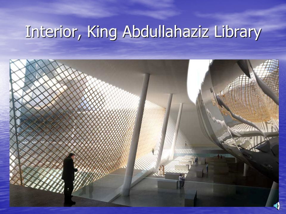 Future Design – Middle East King Abdullahaziz Library, Saudi Arabia, both exterior and interior views.