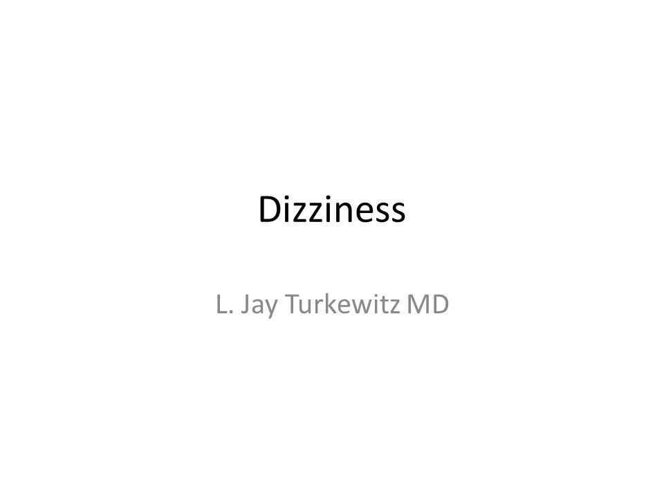 Dizziness L. Jay Turkewitz MD