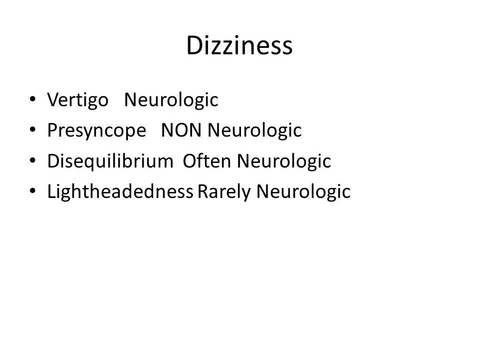 Dizziness Vertigo Neurologic Presyncope NON Neurologic Disequilibrium Often Neurologic Lightheadedness Rarely Neurologic