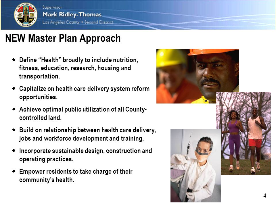 Supervisor Los Angeles County  Second District Supervisor Los Angeles County  Second District Mark Ridley-Thomas 4 NEW Master Plan Approach  Define Health broadly to include nutrition, fitness, education, research, housing and transportation.