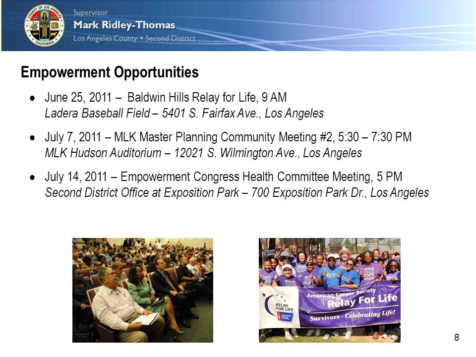 Supervisor Los Angeles County  Second District Supervisor Los Angeles County  Second District Mark Ridley-Thomas 8 Empowerment Opportunities  June 25, 2011 – Baldwin Hills Relay for Life, 9 AM Ladera Baseball Field – 5401 S.