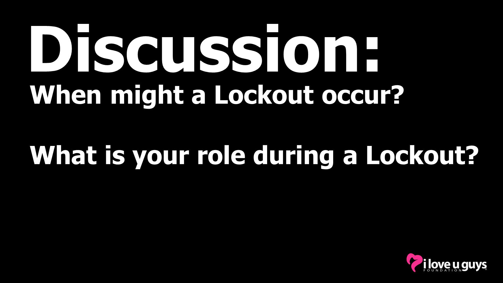 Discussion: When might a Lockout occur? What is your role during a Lockout?