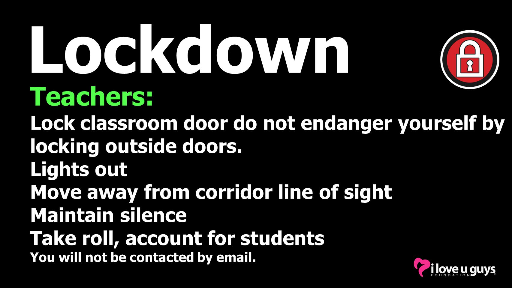 Lockdown Teachers: Lock classroom door do not endanger yourself by locking outside doors.