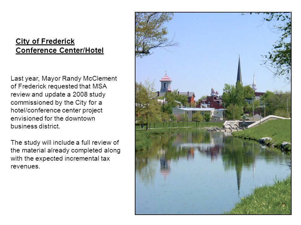 Last year, Mayor Randy McClement of Frederick requested that MSA review and update a 2008 study commissioned by the City for a hotel/conference center project envisioned for the downtown business district.
