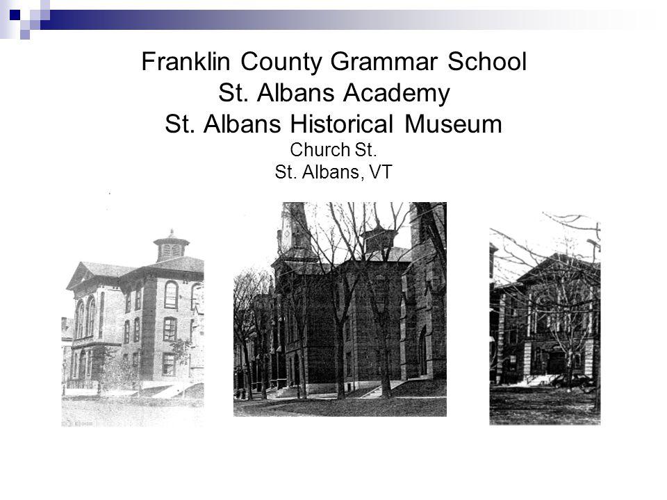 Franklin County Grammar School St. Albans Academy St. Albans Historical Museum Church St. St. Albans, VT