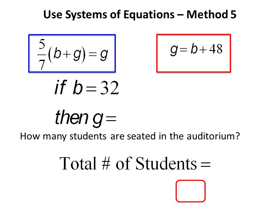 Use Systems of Equations – Method 5 How many students are seated in the auditorium?