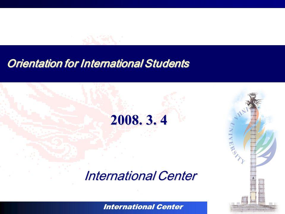 International Center 2008. 3. 4 Orientation for International Students