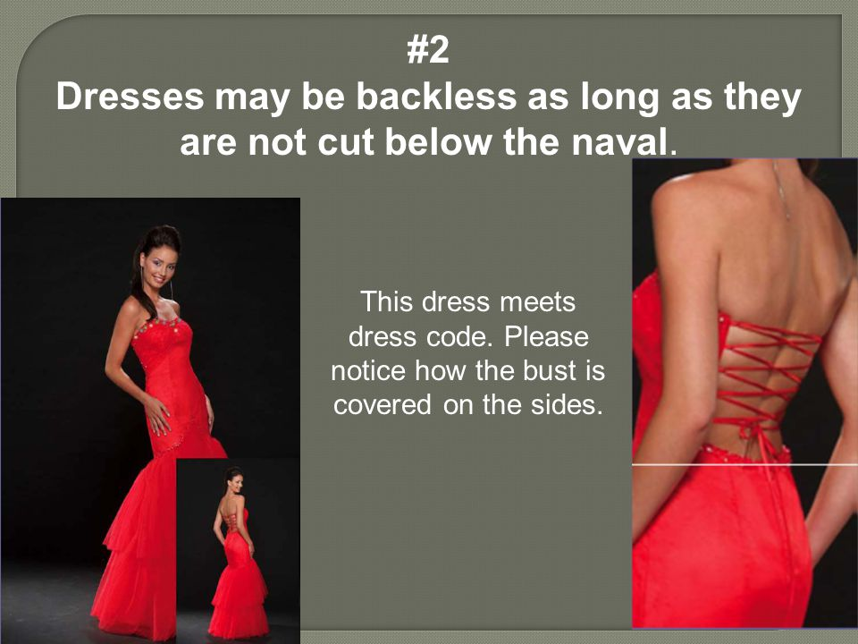 #2 Dresses may be backless as long as they are not cut below the naval. This dress meets dress code. Please notice how the bust is covered on the side