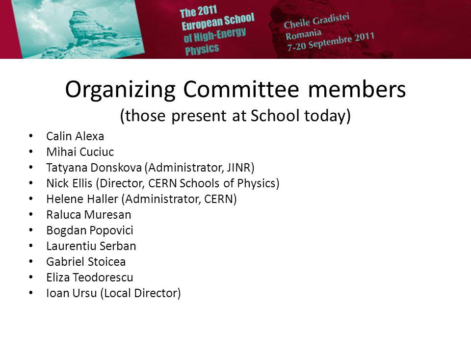 Organizing Committee members (those present at School today) Calin Alexa Mihai Cuciuc Tatyana Donskova (Administrator, JINR) Nick Ellis (Director, CER