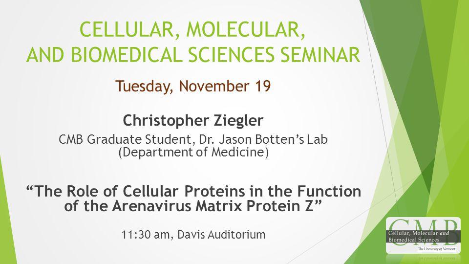 CELLULAR, MOLECULAR, AND BIOMEDICAL SCIENCES SEMINAR Tuesday, November 19 Christopher Ziegler CMB Graduate Student, Dr.