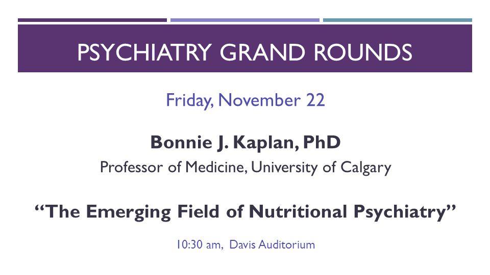 PSYCHIATRY GRAND ROUNDS Friday, November 22 Bonnie J.