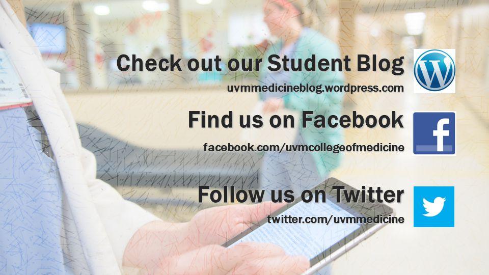 Check out our Student Blog uvmmedicineblog.wordpress.com Find us on Facebook facebook.com/uvmcollegeofmedicine Follow us on Twitter twitter.com/uvmmedicine