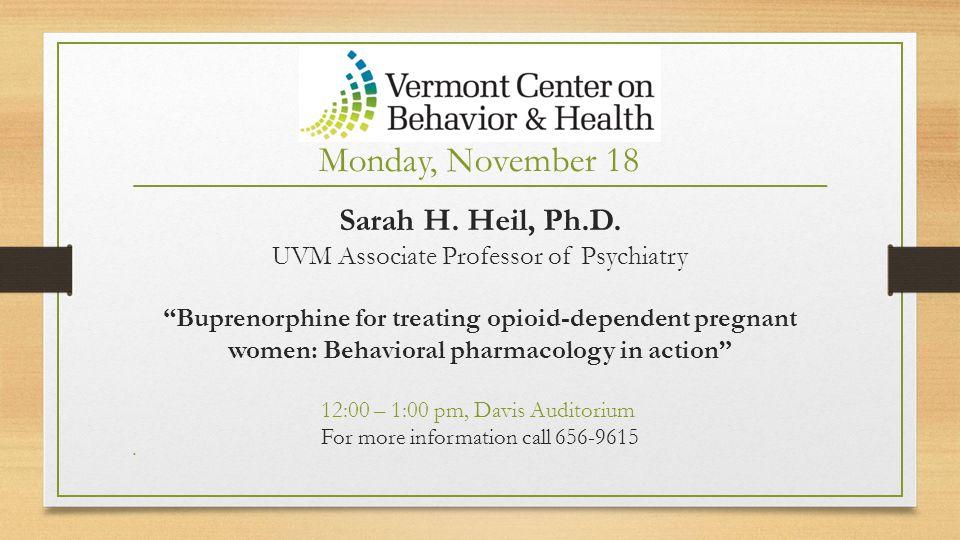 Monday, November 18 Sarah H. Heil, Ph.D.