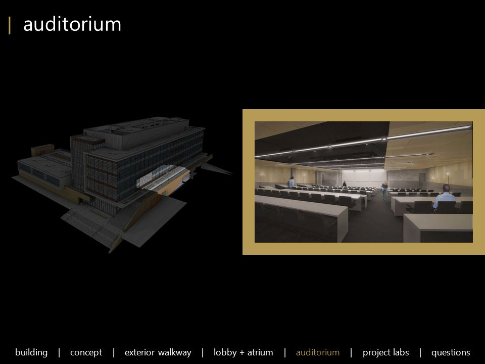| auditorium building | concept | exterior walkway | lobby + atrium | auditorium | project labs | questions