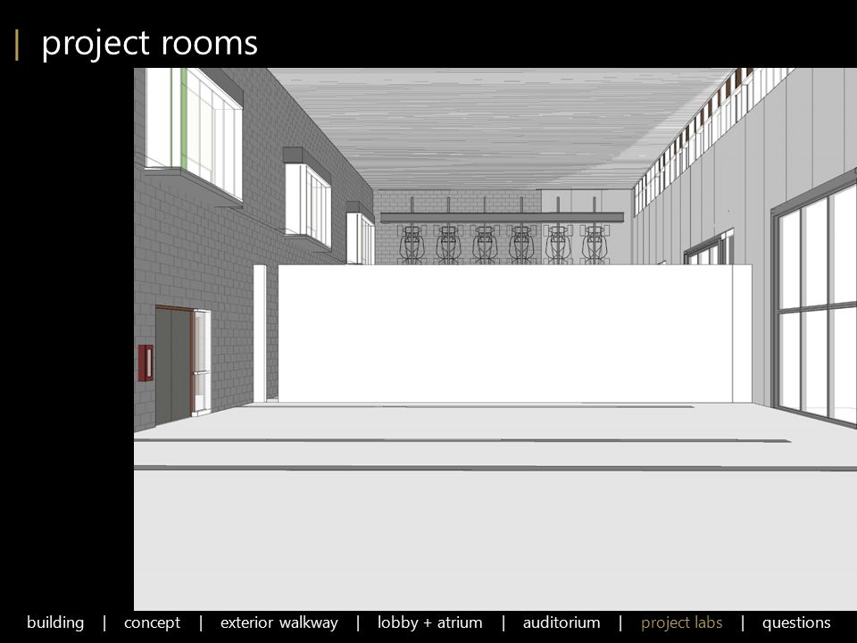 | project rooms building | concept | exterior walkway | lobby + atrium | auditorium | project labs | questions