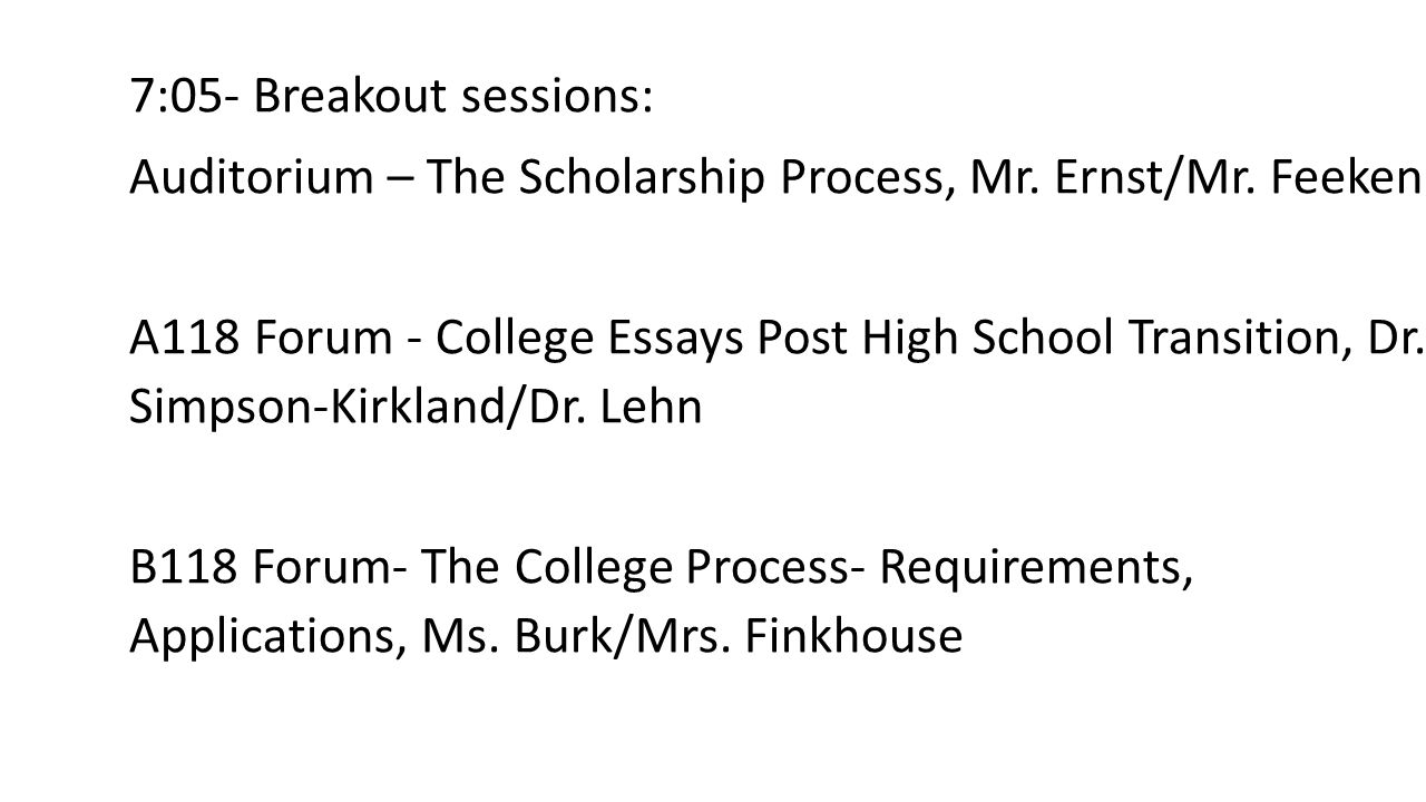 7:05- Breakout sessions: Auditorium – The Scholarship Process, Mr.