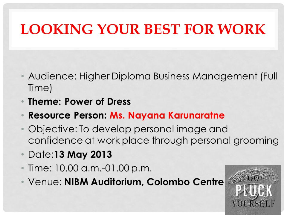 LOOKING YOUR BEST FOR WORK Audience: Higher Diploma Business Management (Full Time) Theme: Power of Dress Resource Person: Ms.