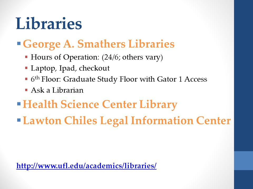 Libraries  George A. Smathers Libraries  Hours of Operation: (24/6; others vary)  Laptop, Ipad, checkout  6 th Floor: Graduate Study Floor with Ga