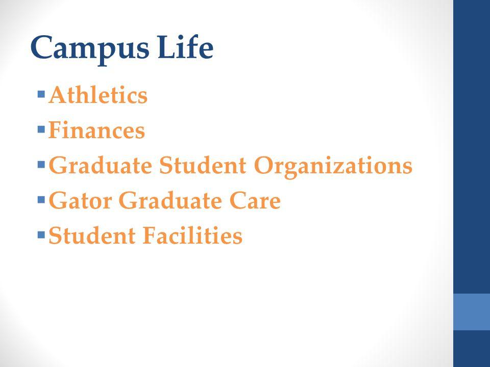 Campus Life  Athletics  Finances  Graduate Student Organizations  Gator Graduate Care  Student Facilities