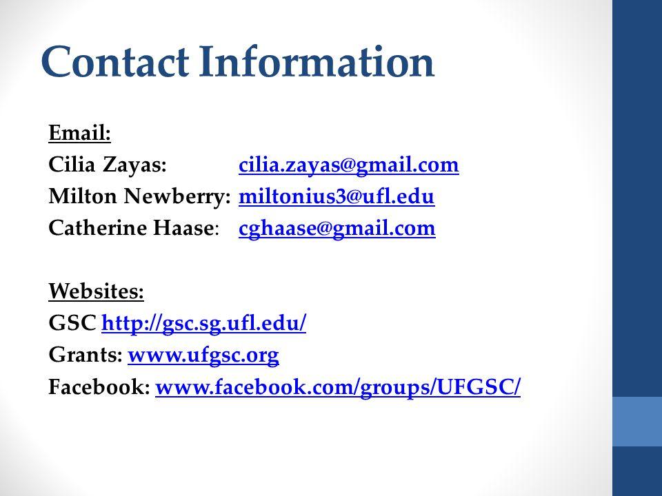 Contact Information Email: Cilia Zayas: cilia.zayas@gmail.comcilia.zayas@gmail.com Milton Newberry: miltonius3@ufl.edumiltonius3@ufl.edu Catherine Haase: cghaase@gmail.comcghaase@gmail.com Websites: GSC http://gsc.sg.ufl.edu/http://gsc.sg.ufl.edu/ Grants: www.ufgsc.orgwww.ufgsc.org Facebook: www.facebook.com/groups/UFGSC/www.facebook.com/groups/UFGSC/