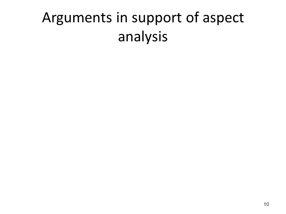 10 Arguments in support of aspect analysis