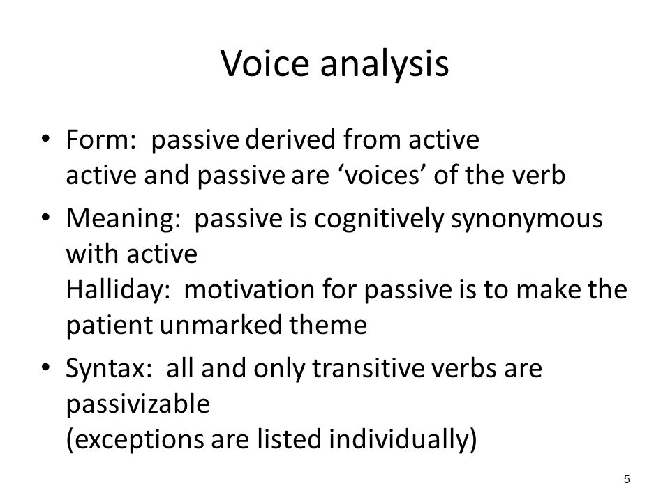 5 Voice analysis Form: passive derived from active active and passive are 'voices' of the verb Meaning: passive is cognitively synonymous with active