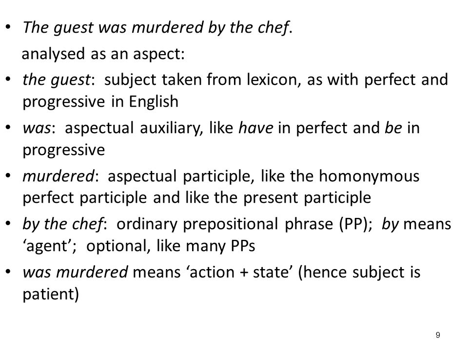 9 The guest was murdered by the chef. analysed as an aspect: the guest: subject taken from lexicon, as with perfect and progressive in English was: as