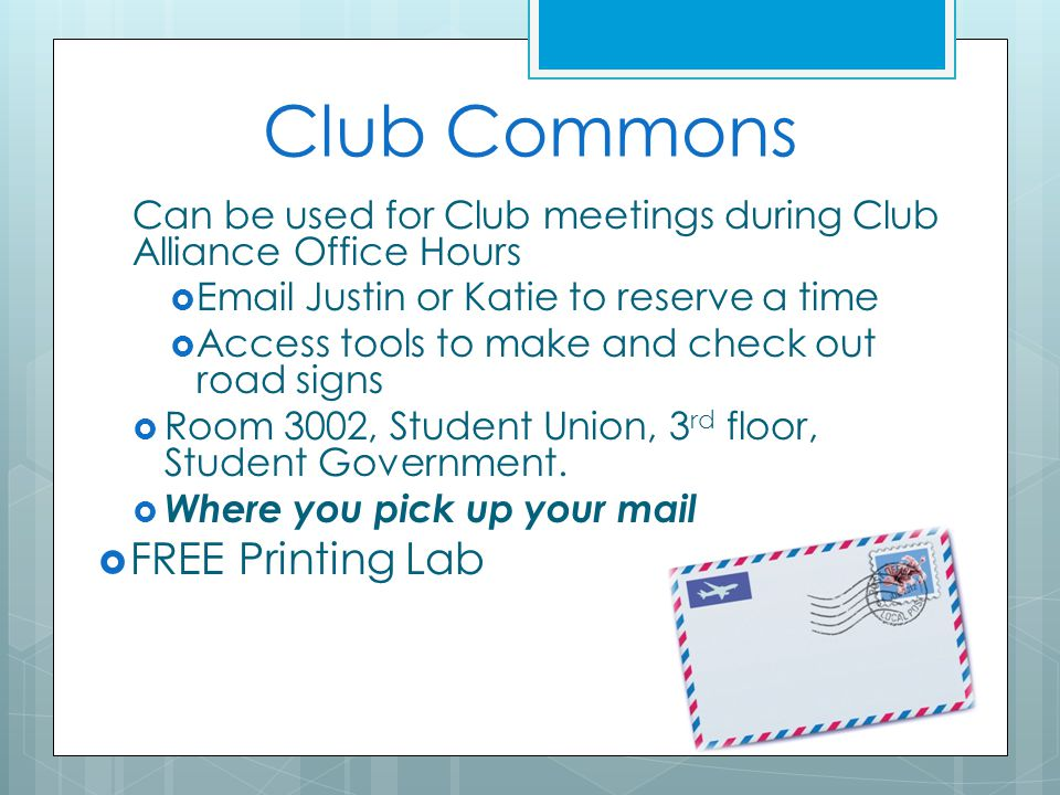 Club Commons Can be used for Club meetings during Club Alliance Office Hours  Email Justin or Katie to reserve a time  Access tools to make and chec
