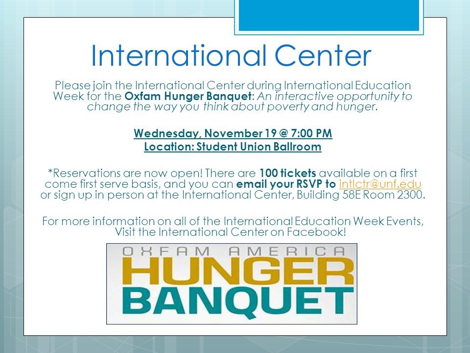 International Center Please join the International Center during International Education Week for the Oxfam Hunger Banquet : An interactive opportunit