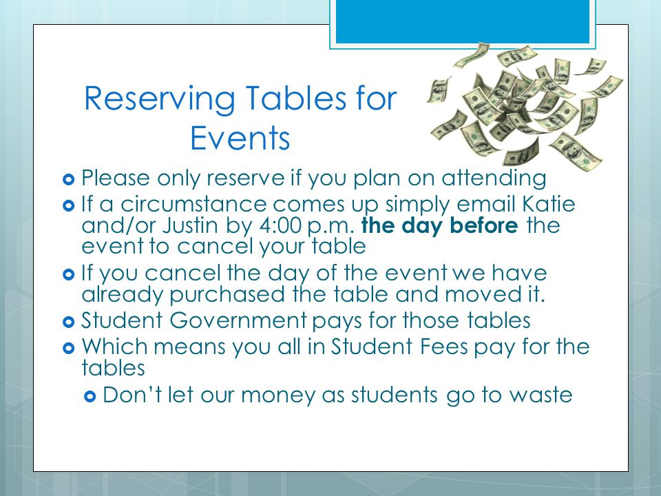 Reserving Tables for Events  Please only reserve if you plan on attending  If a circumstance comes up simply email Katie and/or Justin by 4:00 p.m.