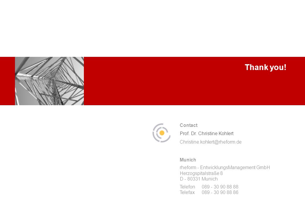 Thank you! Munich rheform - EntwicklungsManagement GmbH Herzogspitalstraße 8 D - 80331Munich Telefon089 - 30 90 88 88 Telefax089 - 30 90 88 86 Contact