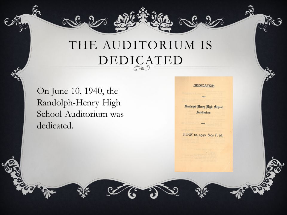 THE AUDITORIUM IS DEDICATED On June 10, 1940, the Randolph-Henry High School Auditorium was dedicated.