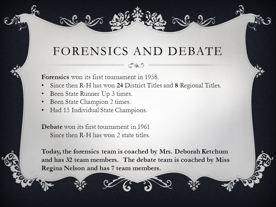 FORENSICS AND DEBATE Forensics won its first tournament in 1958. Since then R-H has won 24 District Titles and 8 Regional Titles. Been State Runner Up
