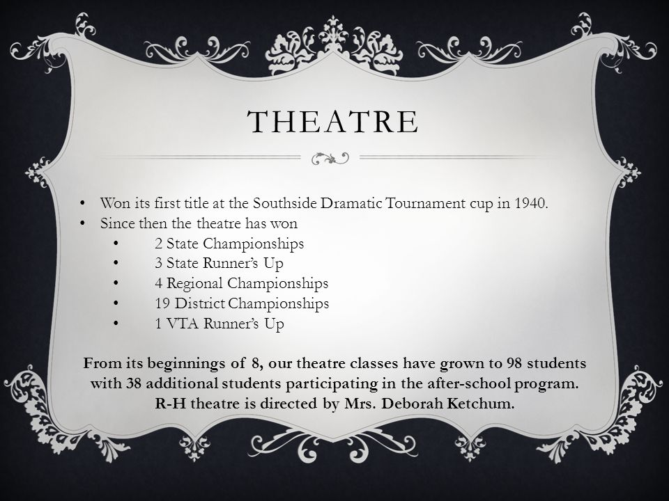 THEATRE Won its first title at the Southside Dramatic Tournament cup in 1940. Since then the theatre has won 2 State Championships 3 State Runner's Up