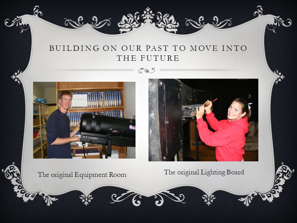 BUILDING ON OUR PAST TO MOVE INTO THE FUTURE The original Equipment Room The original Lighting Board